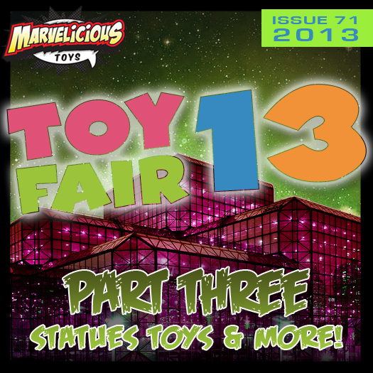 Issue 71:  Toy Fair 2013 Part 3 - Statues, Toys & More!